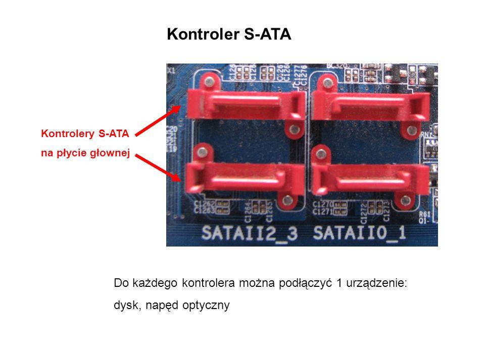 Kontroler S-ATA Do każdego kontrolera można podłączyć 1 urządzenie: