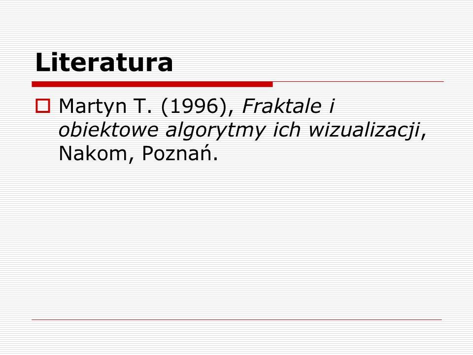 Literatura Martyn T. (1996), Fraktale i obiektowe algorytmy ich wizualizacji, Nakom, Poznań.