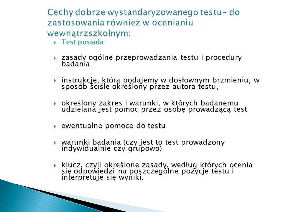 Cechy dobrze wystandaryzowanego testu- do zastosowania również w ocenianiu wewnątrzszkolnym: