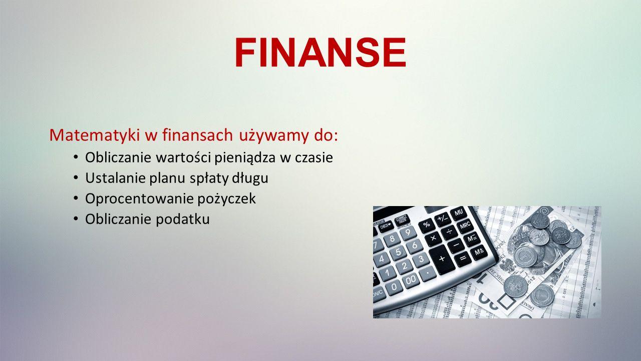 FINANSE Matematyki w finansach używamy do: