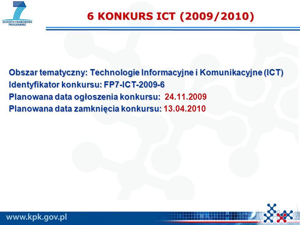6 KONKURS ICT (2009/2010) Obszar tematyczny: Technologie Informacyjne i Komunikacyjne (ICT) Identyfikator konkursu: FP7-ICT-2009-6.