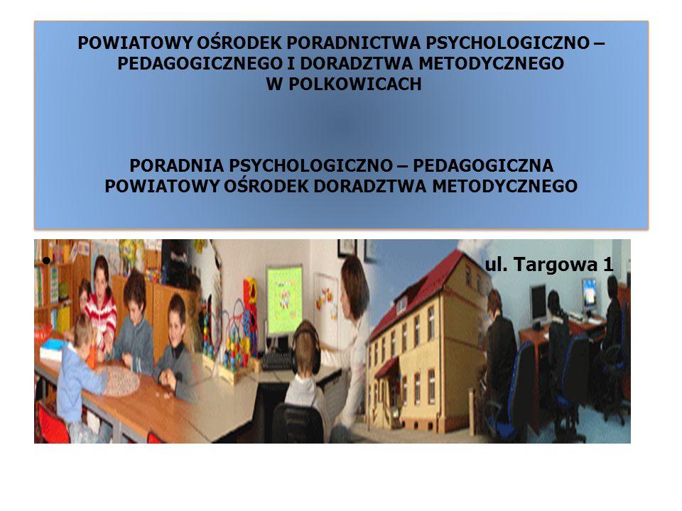 POWIATOWY OŚRODEK PORADNICTWA PSYCHOLOGICZNO – PEDAGOGICZNEGO I DORADZTWA METODYCZNEGO W POLKOWICACH PORADNIA PSYCHOLOGICZNO – PEDAGOGICZNA POWIATOWY OŚRODEK DORADZTWA METODYCZNEGO
