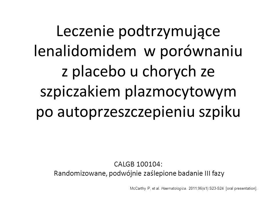 Leczenie podtrzymujące lenalidomidem w porównaniu z placebo u chorych ze szpiczakiem plazmocytowym po autoprzeszczepieniu szpiku CALGB 100104: Randomizowane, podwójnie zaślepione badanie III fazy