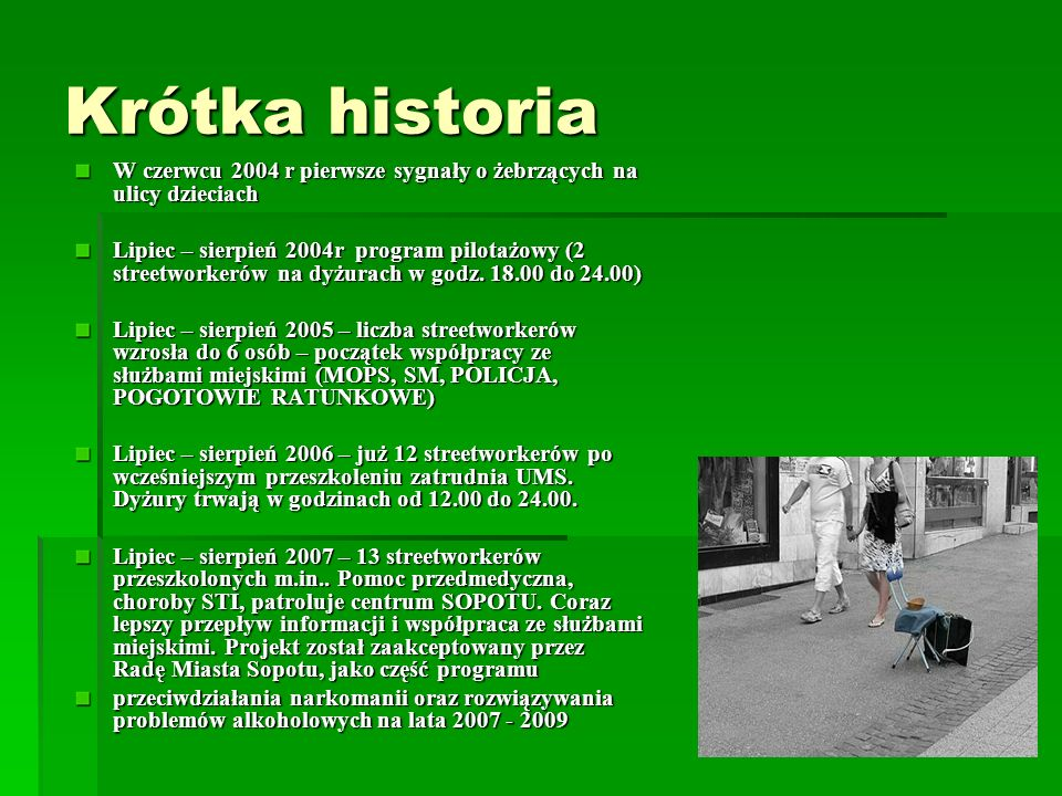 Krótka historiaW czerwcu 2004 r pierwsze sygnały o żebrzących na ulicy dzieciach.