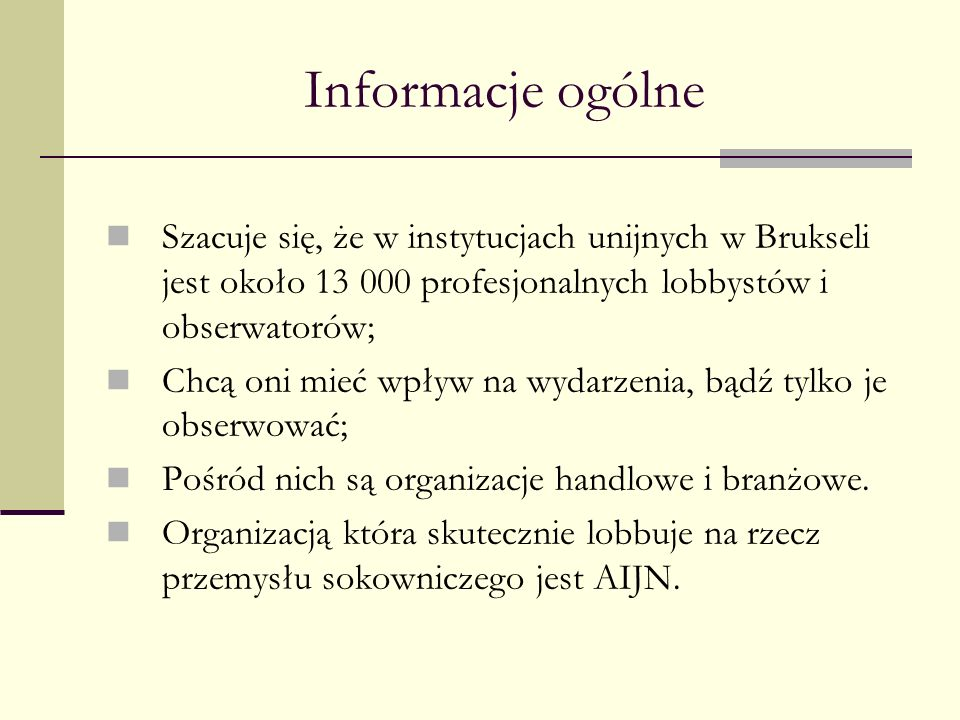 Informacje ogólneSzacuje się, że w instytucjach unijnych w Brukseli jest około 13 000 profesjonalnych lobbystów i obserwatorów;