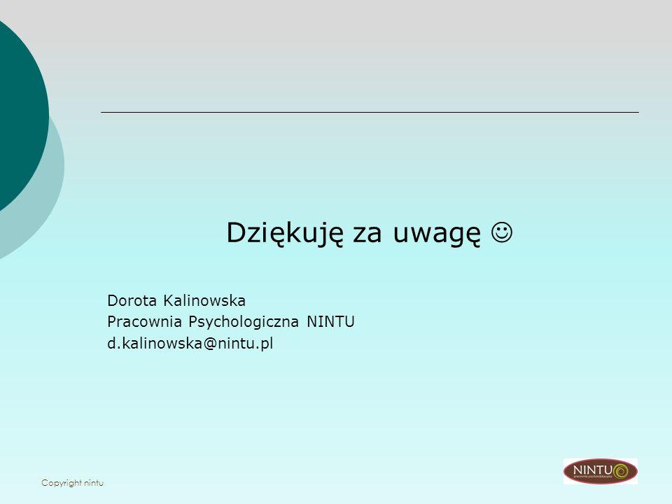 Dziękuję za uwagę  Dorota Kalinowska Pracownia Psychologiczna NINTU