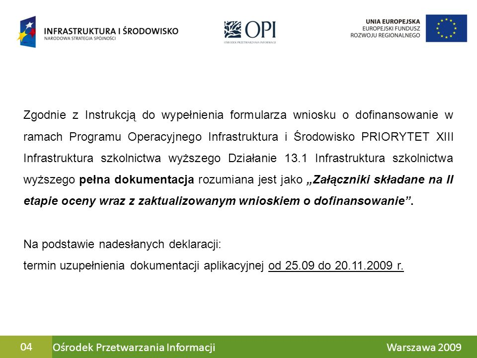 """Zgodnie z Instrukcją do wypełnienia formularza wniosku o dofinansowanie w ramach Programu Operacyjnego Infrastruktura i Środowisko PRIORYTET XIII Infrastruktura szkolnictwa wyższego Działanie 13.1 Infrastruktura szkolnictwa wyższego pełna dokumentacja rozumiana jest jako """"Załączniki składane na II etapie oceny wraz z zaktualizowanym wnioskiem o dofinansowanie ."""
