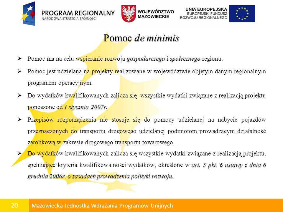 Pomoc de minimis Pomoc ma na celu wspieranie rozwoju gospodarczego i społecznego regionu.