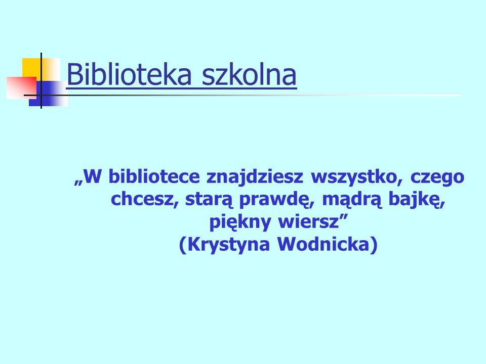 """Biblioteka szkolna """"W bibliotece znajdziesz wszystko, czego chcesz, starą prawdę, mądrą bajkę, piękny wiersz (Krystyna Wodnicka)"""