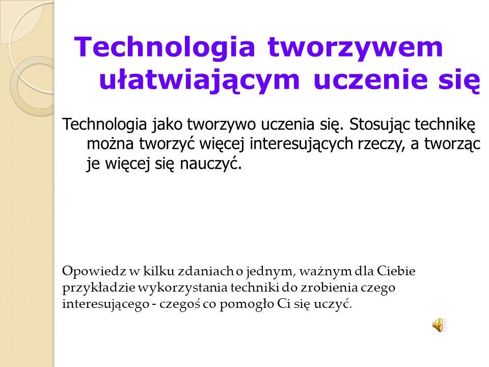Technologia tworzywem ułatwiającym uczenie się