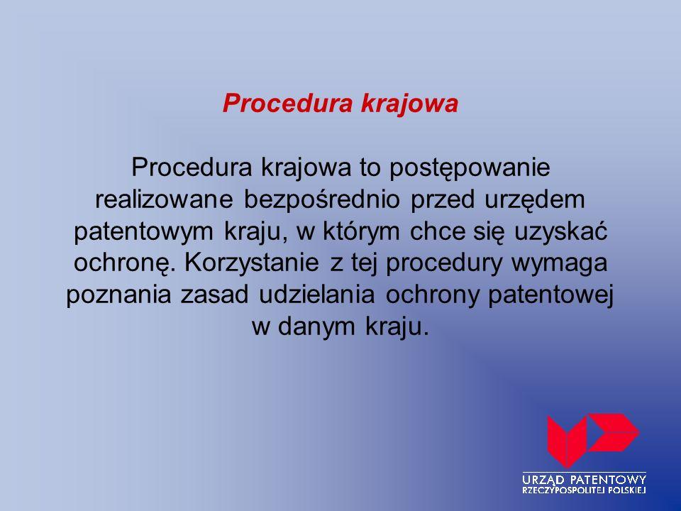 Procedura krajowa Procedura krajowa to postępowanie realizowane bezpośrednio przed urzędem patentowym kraju, w którym chce się uzyskać ochronę.