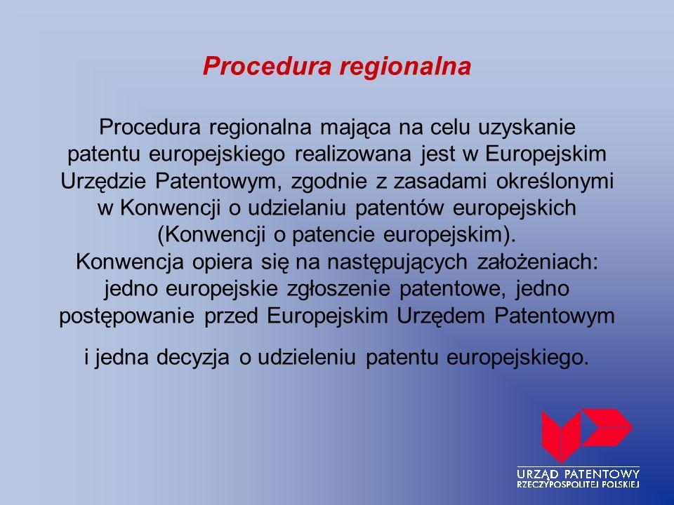 Procedura regionalna Procedura regionalna mająca na celu uzyskanie patentu europejskiego realizowana jest w Europejskim Urzędzie Patentowym, zgodnie z zasadami określonymi w Konwencji o udzielaniu patentów europejskich (Konwencji o patencie europejskim).