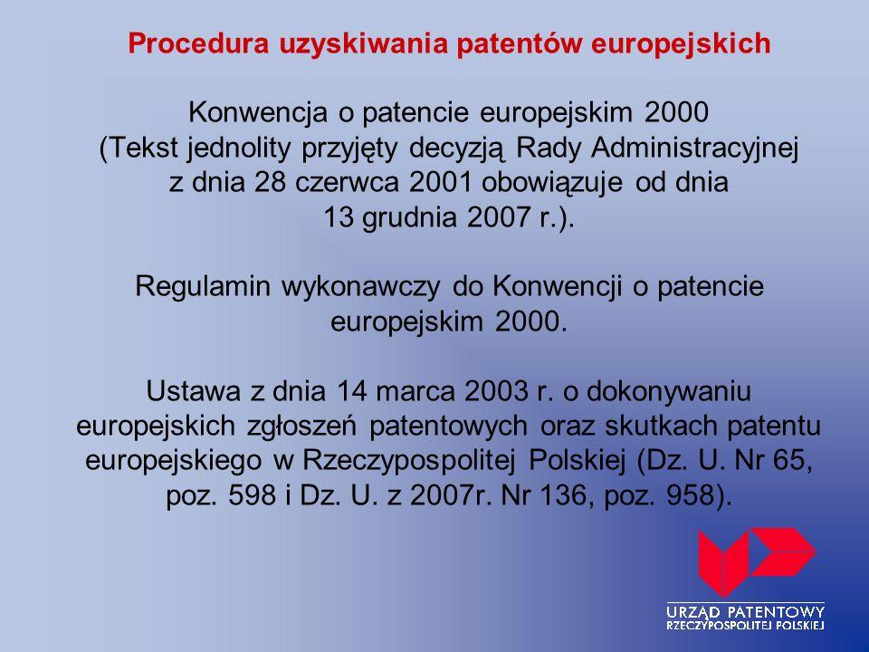 Procedura uzyskiwania patentów europejskich Konwencja o patencie europejskim 2000 (Tekst jednolity przyjęty decyzją Rady Administracyjnej z dnia 28 czerwca 2001 obowiązuje od dnia 13 grudnia 2007 r.).