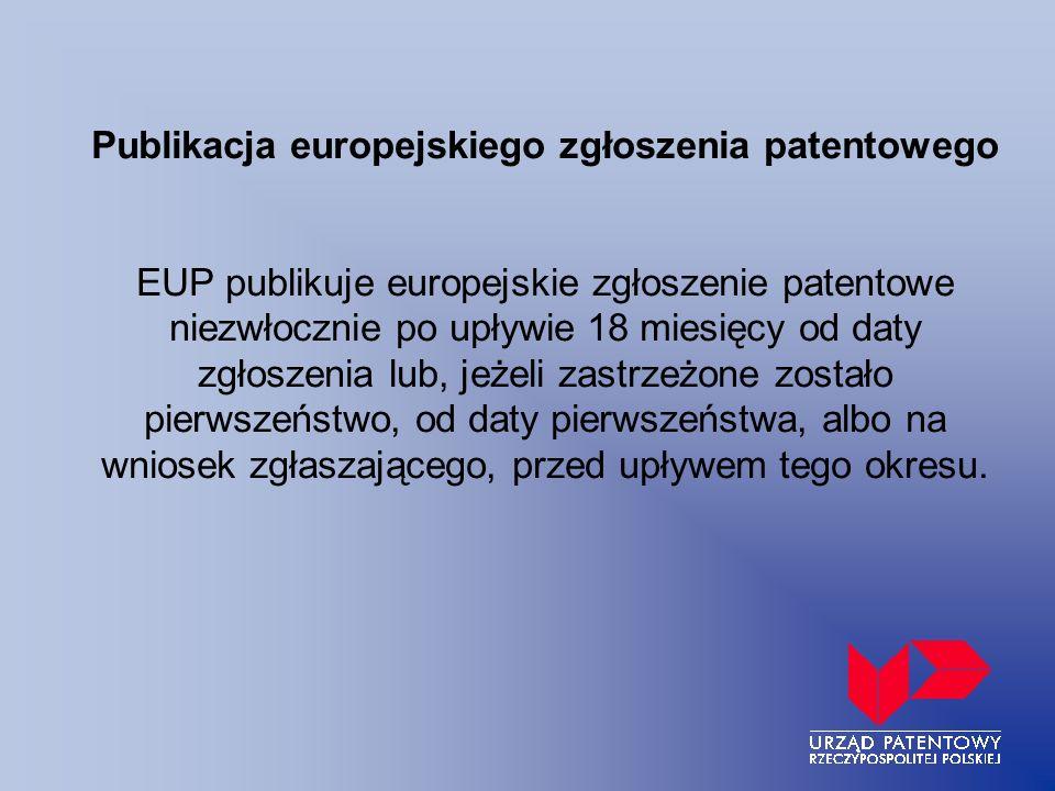 Publikacja europejskiego zgłoszenia patentowego EUP publikuje europejskie zgłoszenie patentowe niezwłocznie po upływie 18 miesięcy od daty zgłoszenia lub, jeżeli zastrzeżone zostało pierwszeństwo, od daty pierwszeństwa, albo na wniosek zgłaszającego, przed upływem tego okresu.