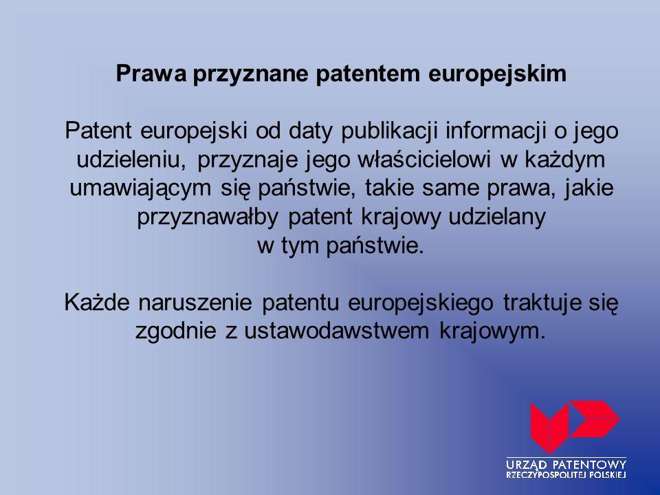 Prawa przyznane patentem europejskim Patent europejski od daty publikacji informacji o jego udzieleniu, przyznaje jego właścicielowi w każdym umawiającym się państwie, takie same prawa, jakie przyznawałby patent krajowy udzielany w tym państwie.