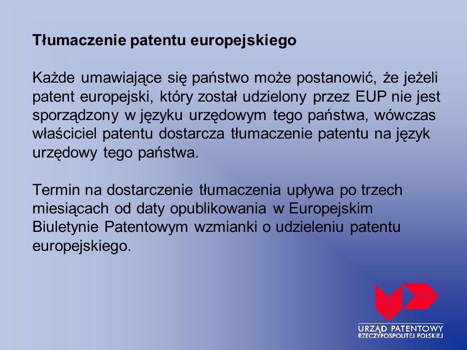 Tłumaczenie patentu europejskiego Każde umawiające się państwo może postanowić, że jeżeli patent europejski, który został udzielony przez EUP nie jest sporządzony w języku urzędowym tego państwa, wówczas właściciel patentu dostarcza tłumaczenie patentu na język urzędowy tego państwa.