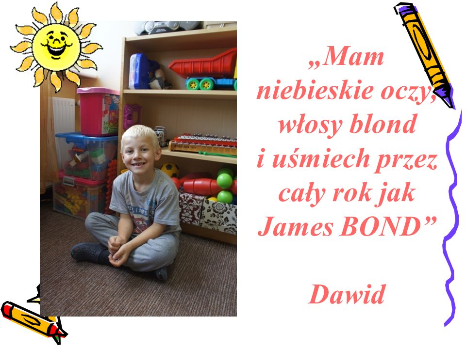 """""""Mam niebieskie oczy, włosy blond i uśmiech przez cały rok jak James BOND Dawid"""