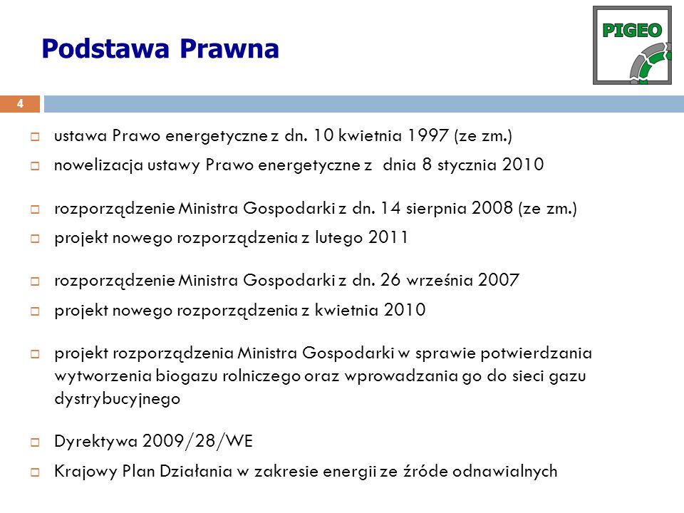 Podstawa Prawnaustawa Prawo energetyczne z dn. 10 kwietnia 1997 (ze zm.) nowelizacja ustawy Prawo energetyczne z dnia 8 stycznia 2010.