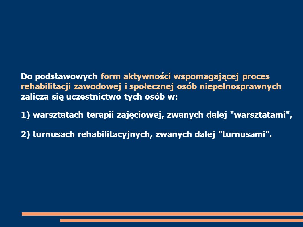 Do podstawowych form aktywności wspomagającej proces rehabilitacji zawodowej i społecznej osób niepełnosprawnych zalicza się uczestnictwo tych osób w: