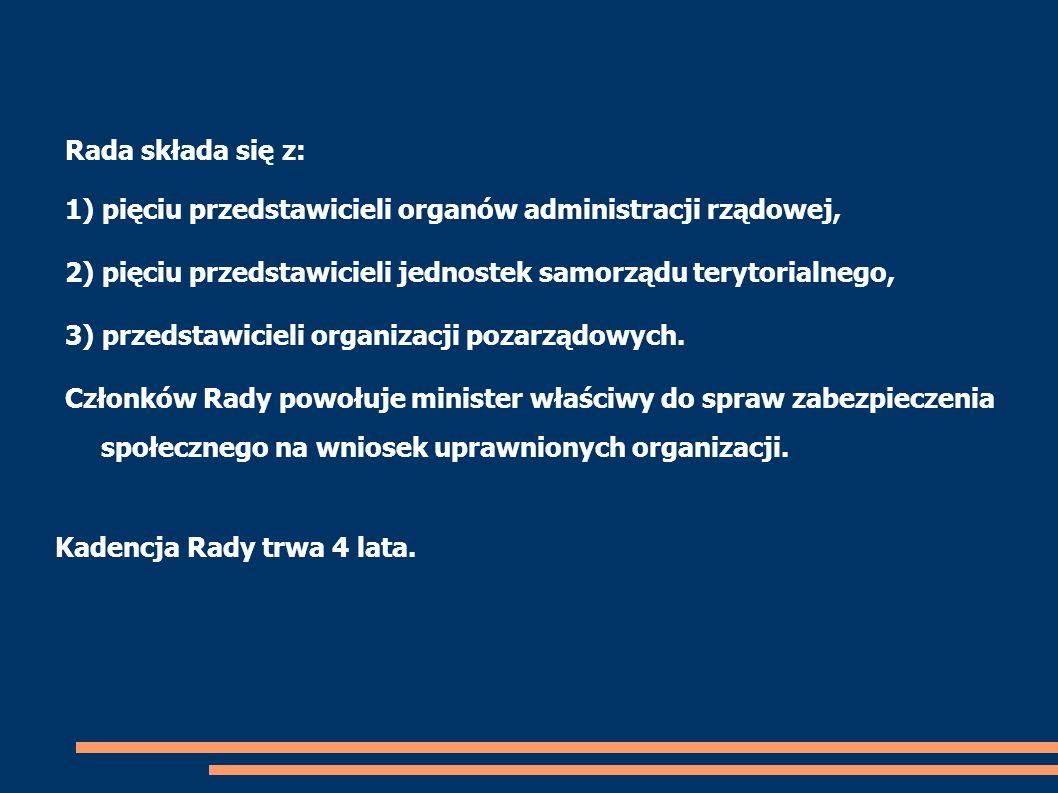 Rada składa się z: 1) pięciu przedstawicieli organów administracji rządowej, 2) pięciu przedstawicieli jednostek samorządu terytorialnego,