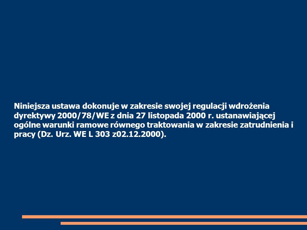 Niniejsza ustawa dokonuje w zakresie swojej regulacji wdrożenia dyrektywy 2000/78/WE z dnia 27 listopada 2000 r.