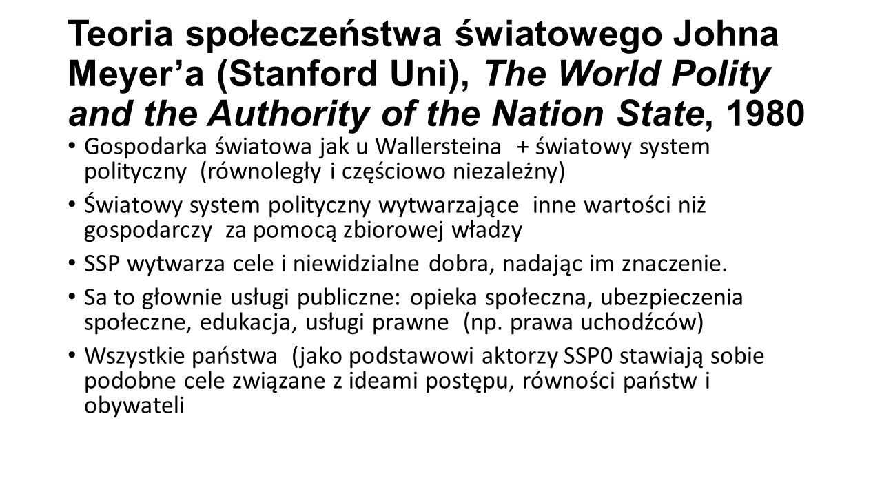 Teoria społeczeństwa światowego Johna Meyer'a (Stanford Uni), The World Polity and the Authority of the Nation State, 1980