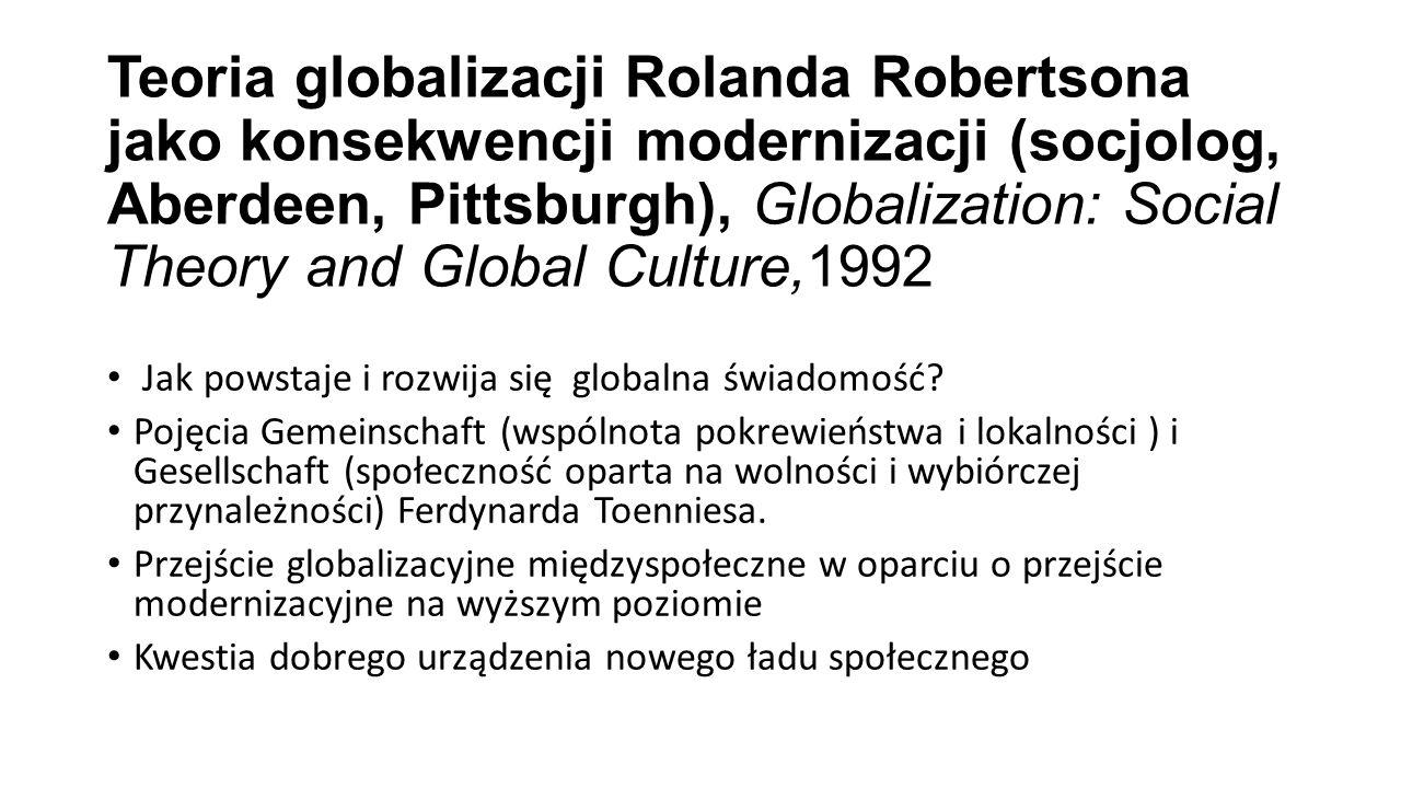 Teoria globalizacji Rolanda Robertsona jako konsekwencji modernizacji (socjolog, Aberdeen, Pittsburgh), Globalization: Social Theory and Global Culture,1992