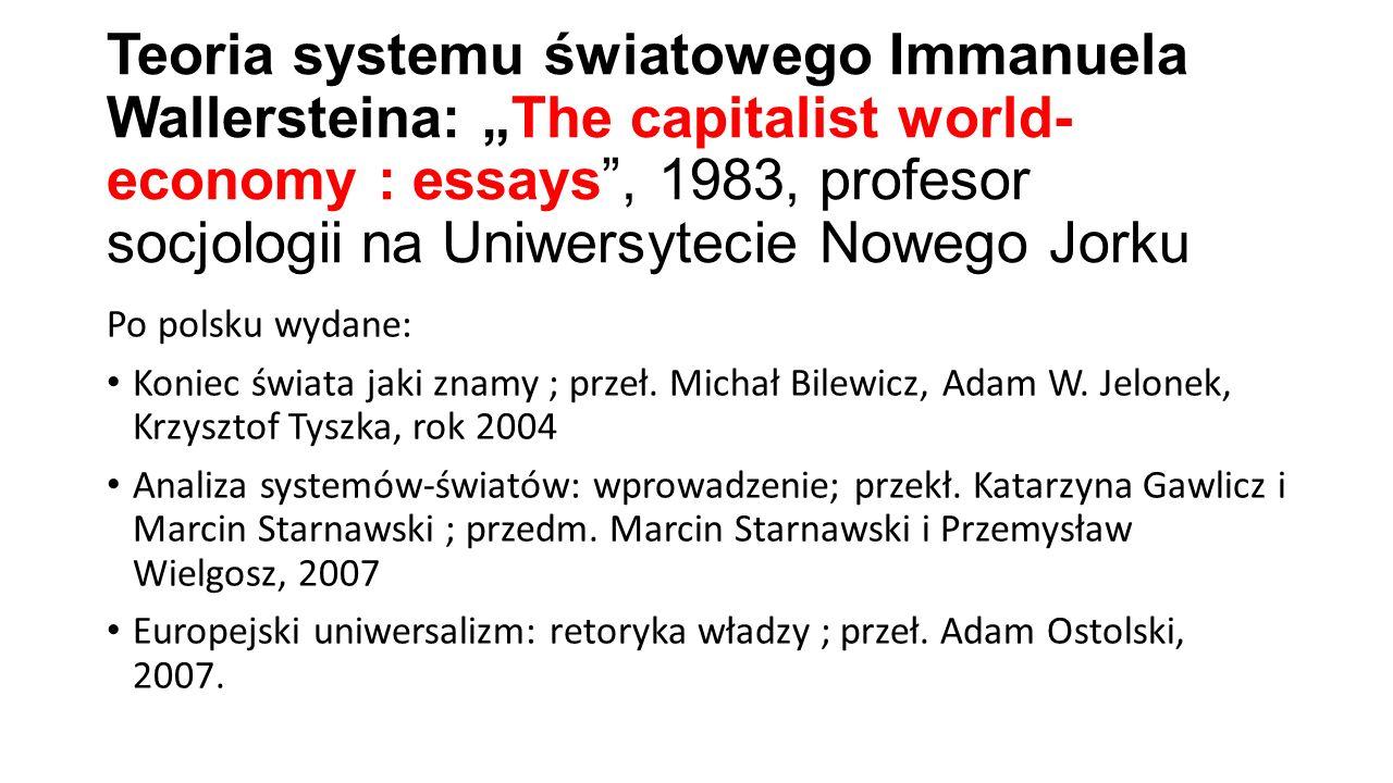 """Teoria systemu światowego Immanuela Wallersteina: """"The capitalist world-economy : essays , 1983, profesor socjologii na Uniwersytecie Nowego Jorku"""