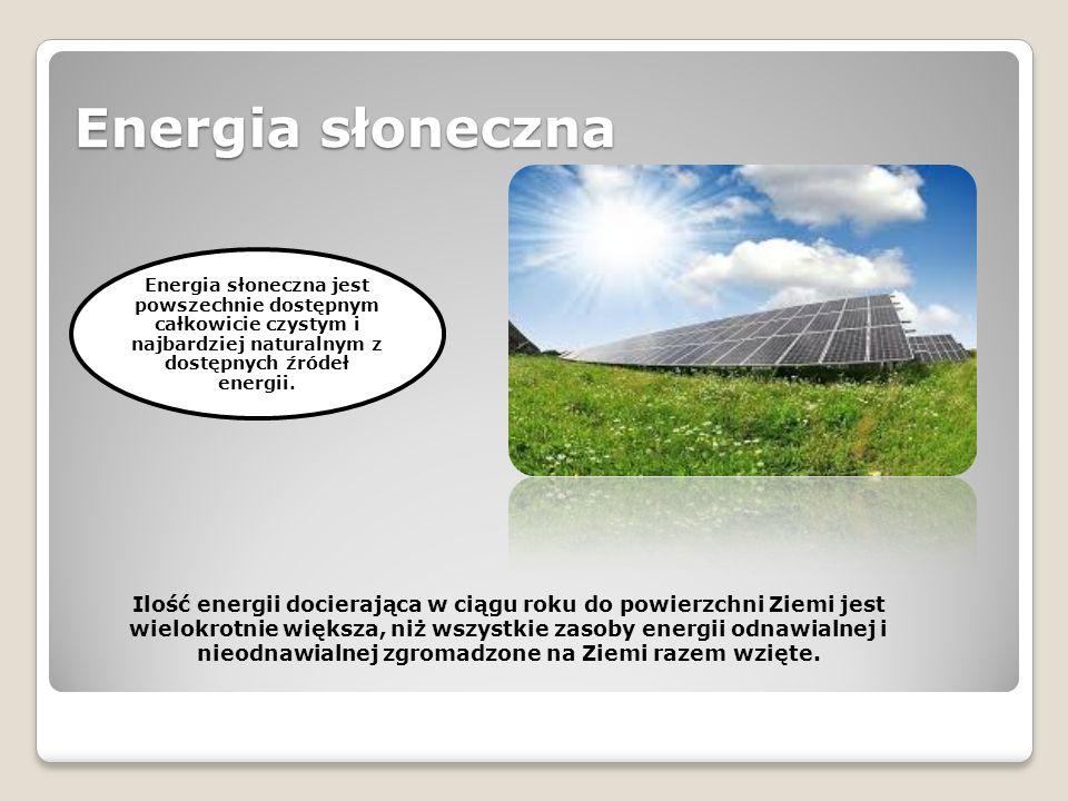 Energia słoneczna Energia słoneczna jest powszechnie dostępnym całkowicie czystym i najbardziej naturalnym z dostępnych źródeł energii.