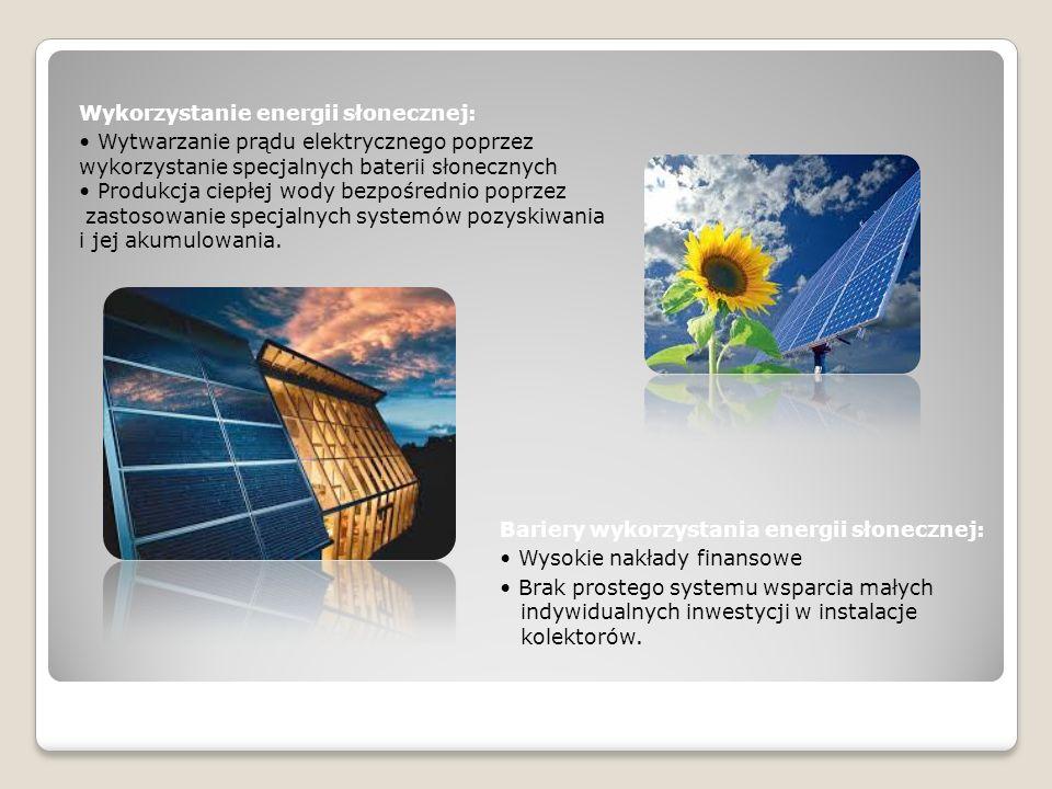 Wykorzystanie energii słonecznej: • Wytwarzanie prądu elektrycznego poprzez wykorzystanie specjalnych baterii słonecznych • Produkcja ciepłej wody bezpośrednio poprzez zastosowanie specjalnych systemów pozyskiwania i jej akumulowania.