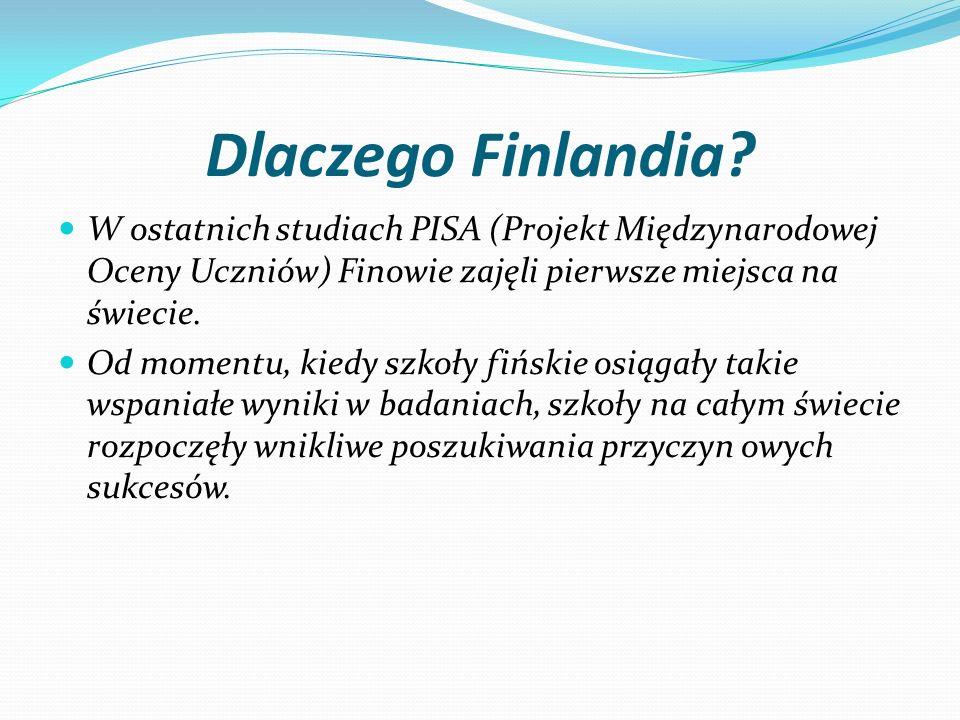 Dlaczego Finlandia W ostatnich studiach PISA (Projekt Międzynarodowej Oceny Uczniów) Finowie zajęli pierwsze miejsca na świecie.