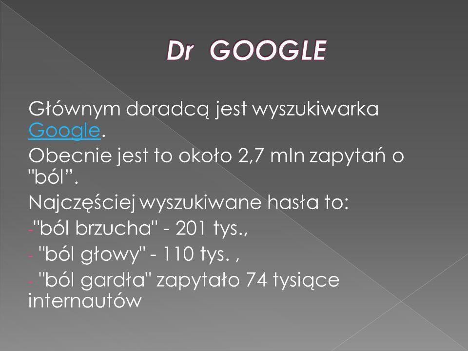 Dr GOOGLE Głównym doradcą jest wyszukiwarka Google.