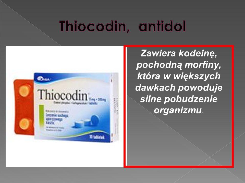 Thiocodin, antidol Zawiera kodeinę, pochodną morfiny, która w większych dawkach powoduje silne pobudzenie organizmu.