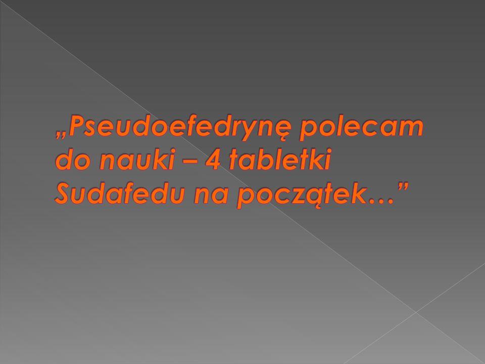 """Pseudoefedrynę polecam do nauki – 4 tabletki Sudafedu na początek…"