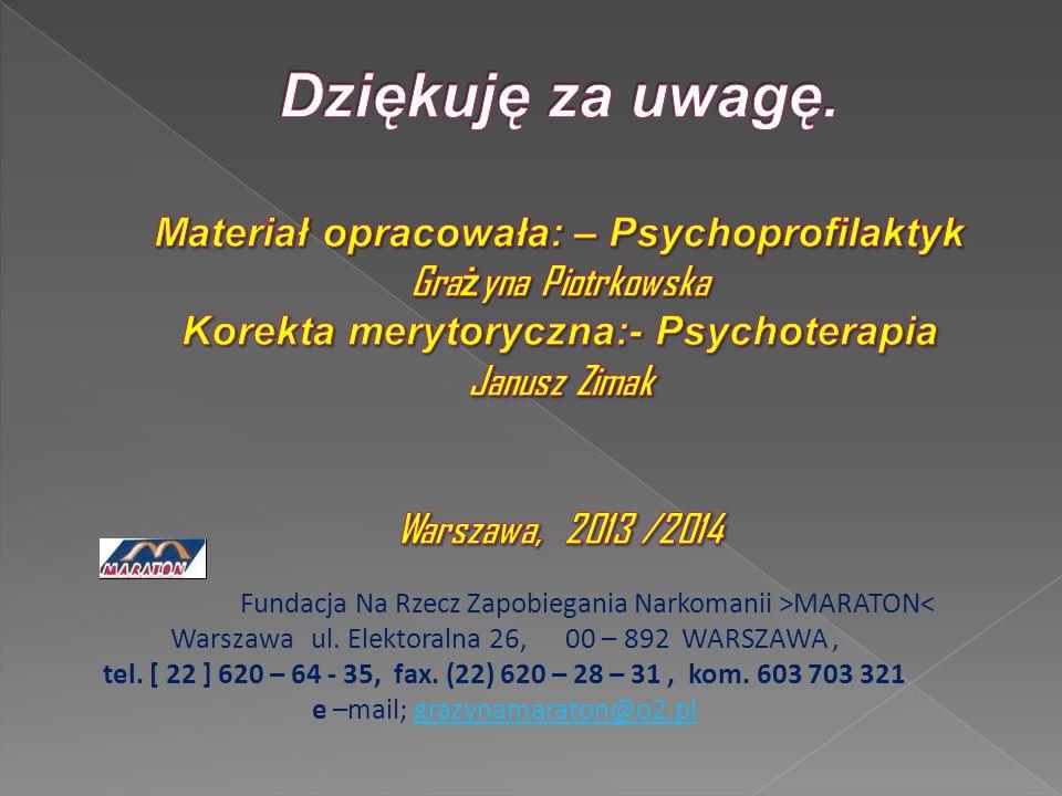 Dziękuję za uwagę. Materiał opracowała: – Psychoprofilaktyk Grażyna Piotrkowska Korekta merytoryczna:- Psychoterapia Janusz Zimak Warszawa, 2013 /2014