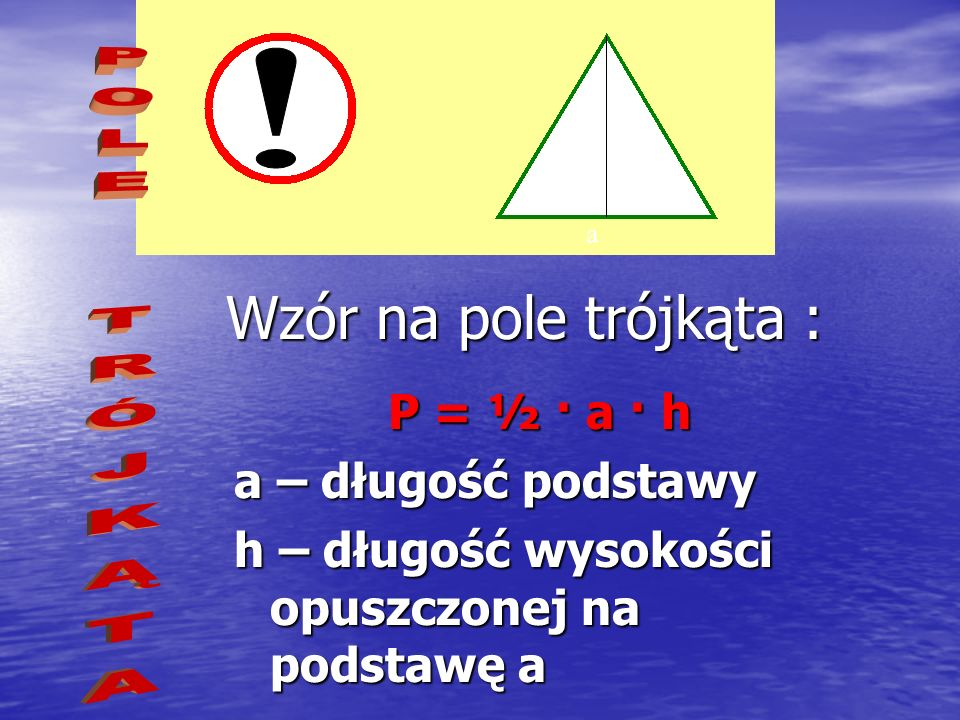 ! Wzór na pole trójkąta : POLE TRÓJKĄTA P = ½ · a · h