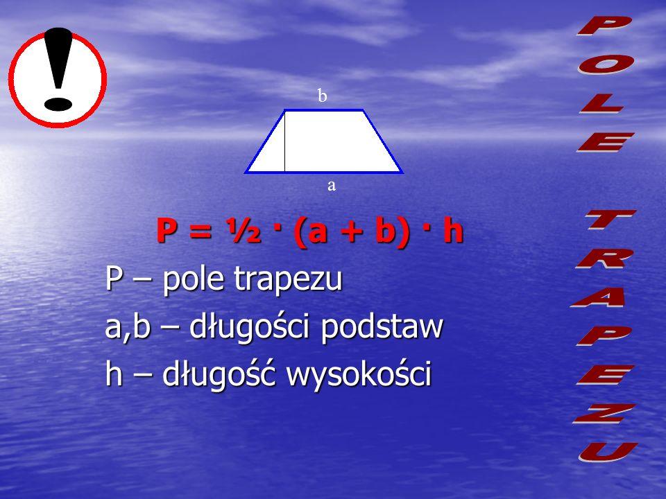 ! POLE TRAPEZU P = ½ · (a + b) · h P – pole trapezu