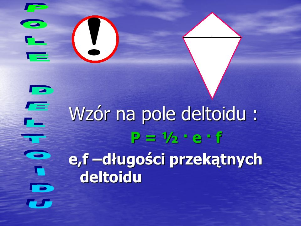 ! Wzór na pole deltoidu : POLE DELTOIDU P = ½ · e · f