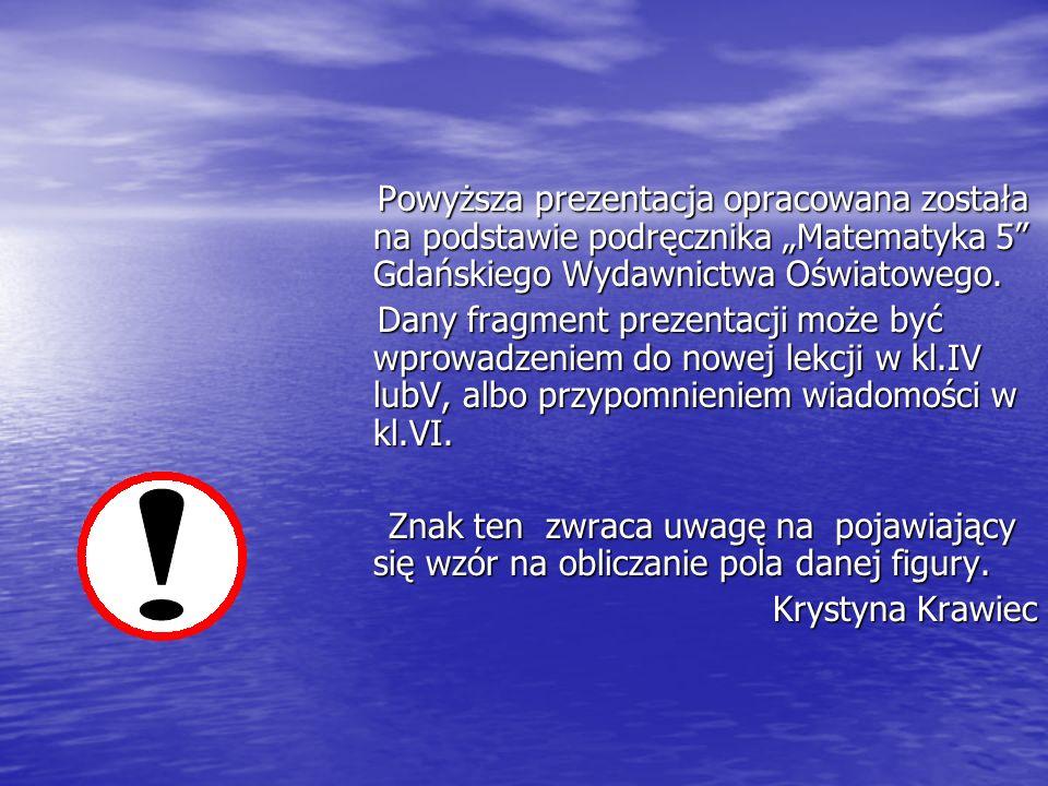 """Powyższa prezentacja opracowana została na podstawie podręcznika """"Matematyka 5 Gdańskiego Wydawnictwa Oświatowego."""