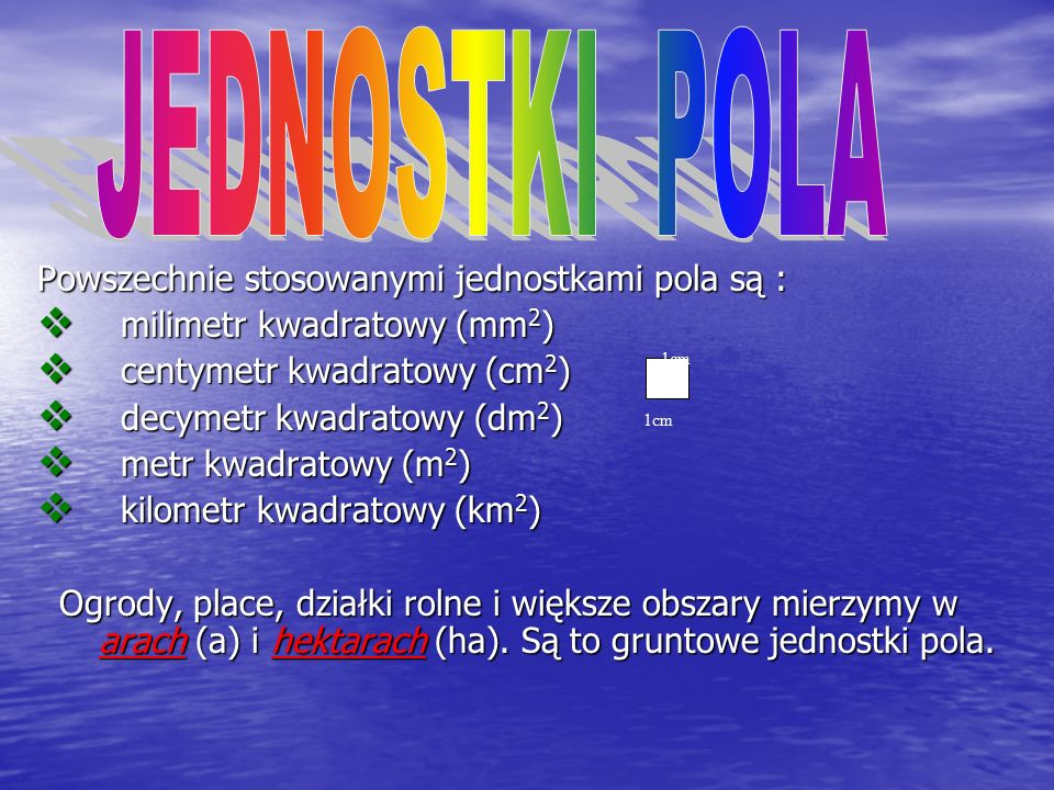 JEDNOSTKI POLA Powszechnie stosowanymi jednostkami pola są :