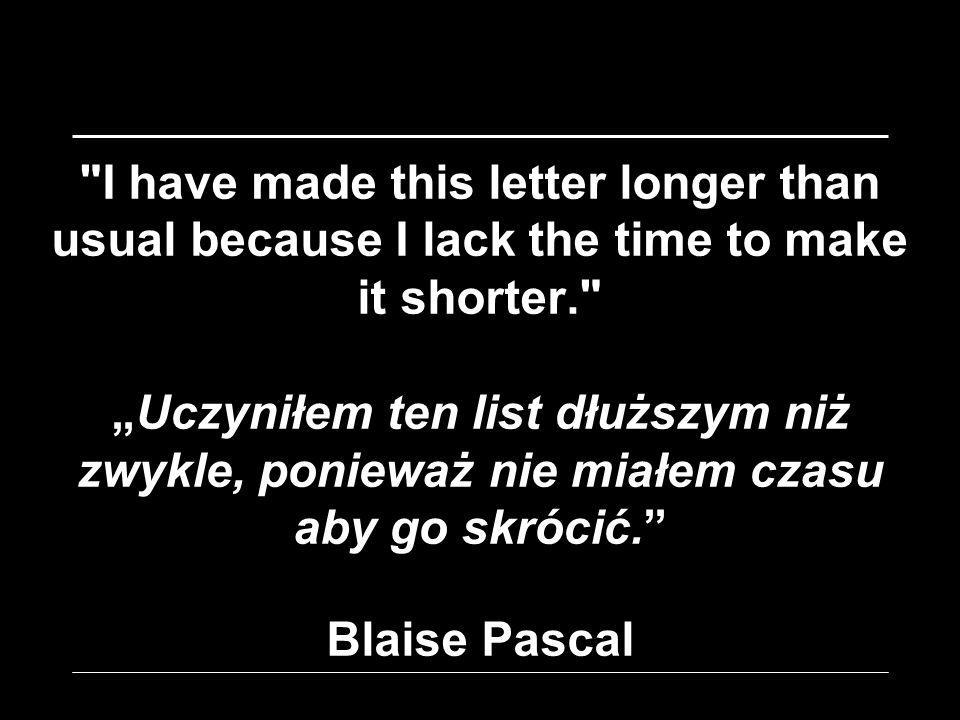 """I have made this letter longer than usual because I lack the time to make it shorter. """"Uczyniłem ten list dłuższym niż zwykle, ponieważ nie miałem czasu aby go skrócić. Blaise Pascal"""