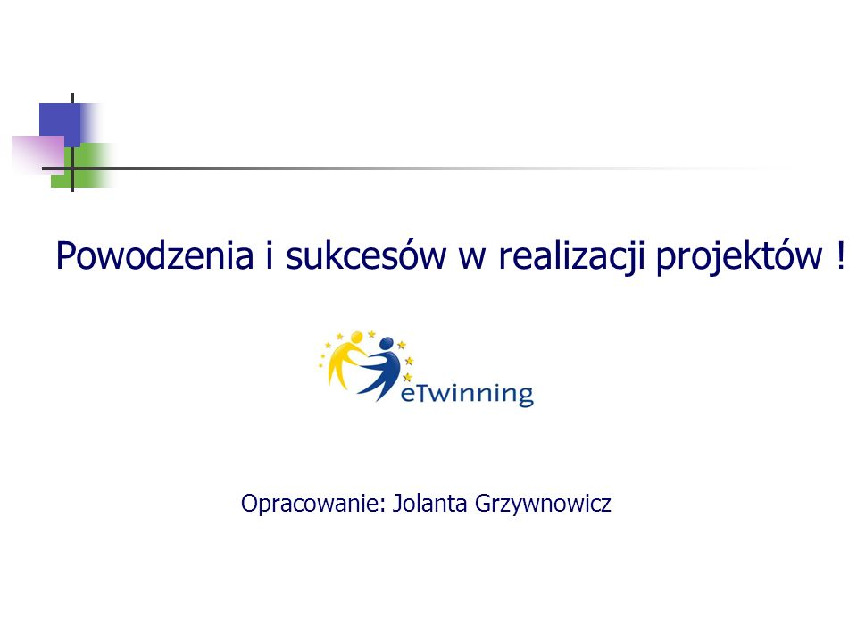 Powodzenia i sukcesów w realizacji projektów !