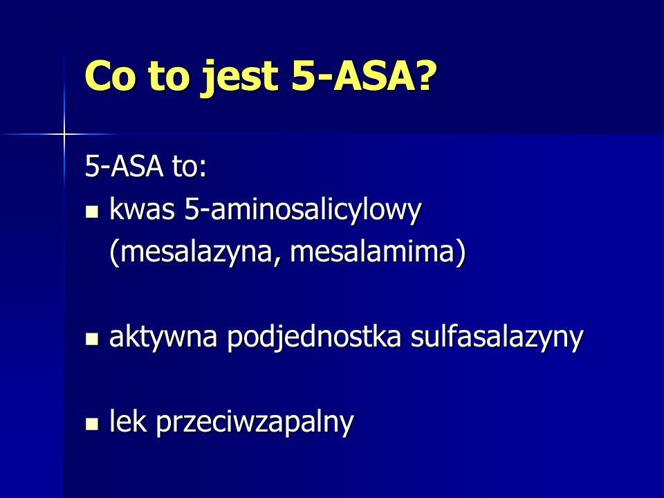 Co to jest 5-ASA 5-ASA to: kwas 5-aminosalicylowy