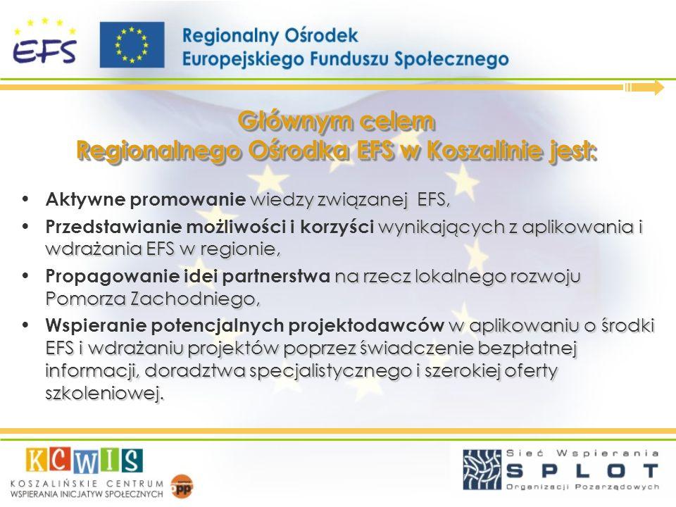 Głównym celem Regionalnego Ośrodka EFS w Koszalinie jest: