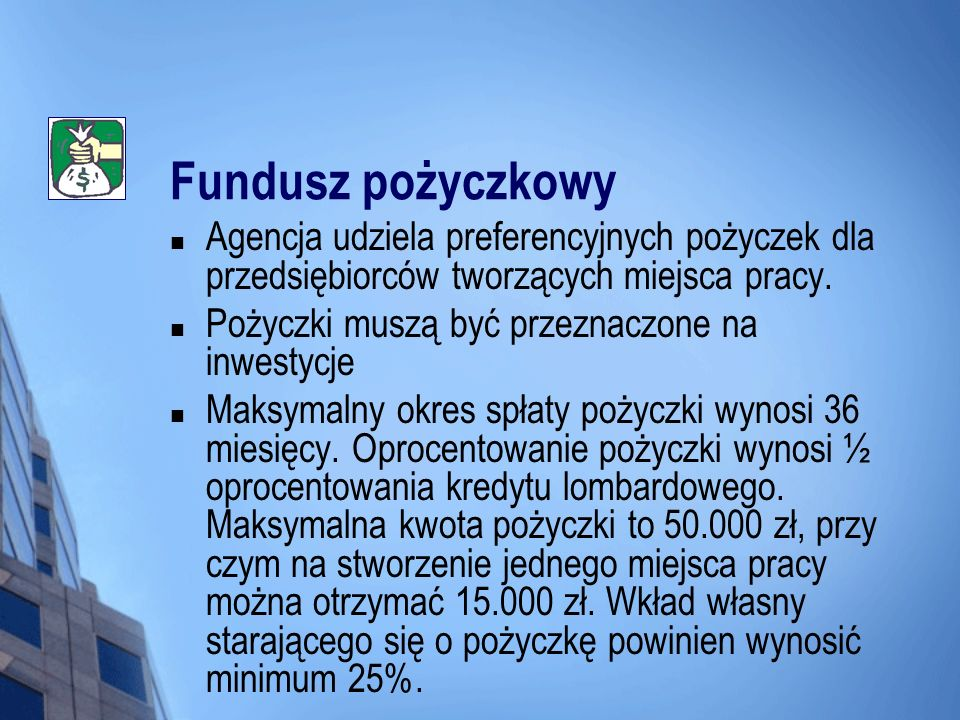 Fundusz pożyczkowy Agencja udziela preferencyjnych pożyczek dla przedsiębiorców tworzących miejsca pracy.