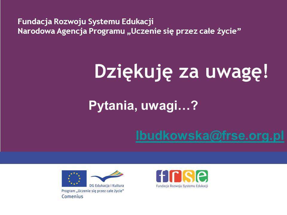 Dziękuję za uwagę! lbudkowska@frse.org.pl Pytania, uwagi…