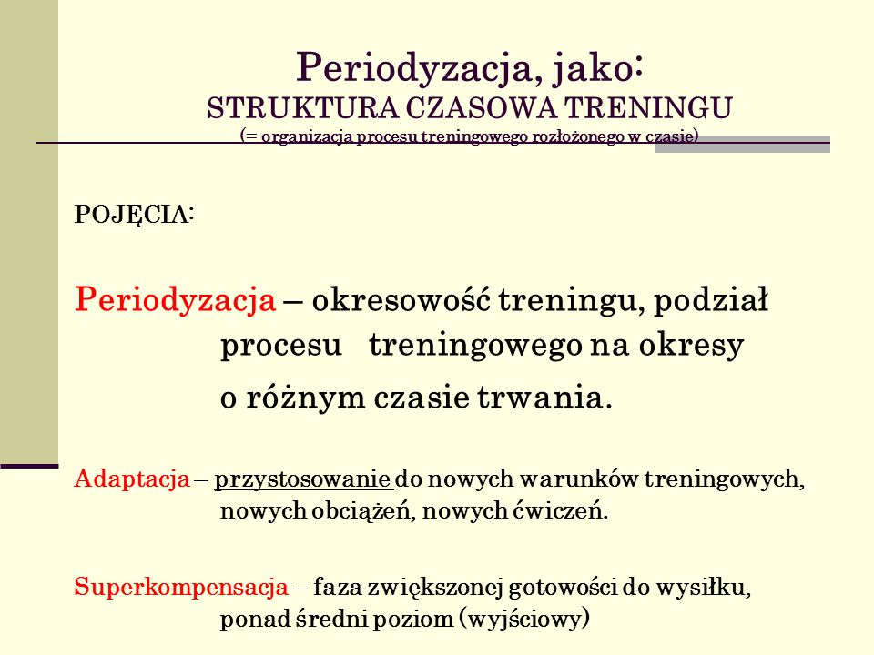 Periodyzacja, jako: STRUKTURA CZASOWA TRENINGU (= organizacja procesu treningowego rozłożonego w czasie)