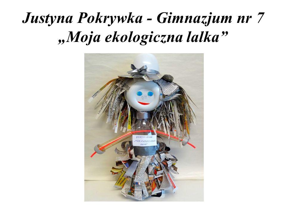 "Justyna Pokrywka - Gimnazjum nr 7 ""Moja ekologiczna lalka"
