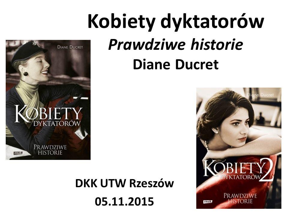 Kobiety dyktatorów Prawdziwe historie Diane Ducret
