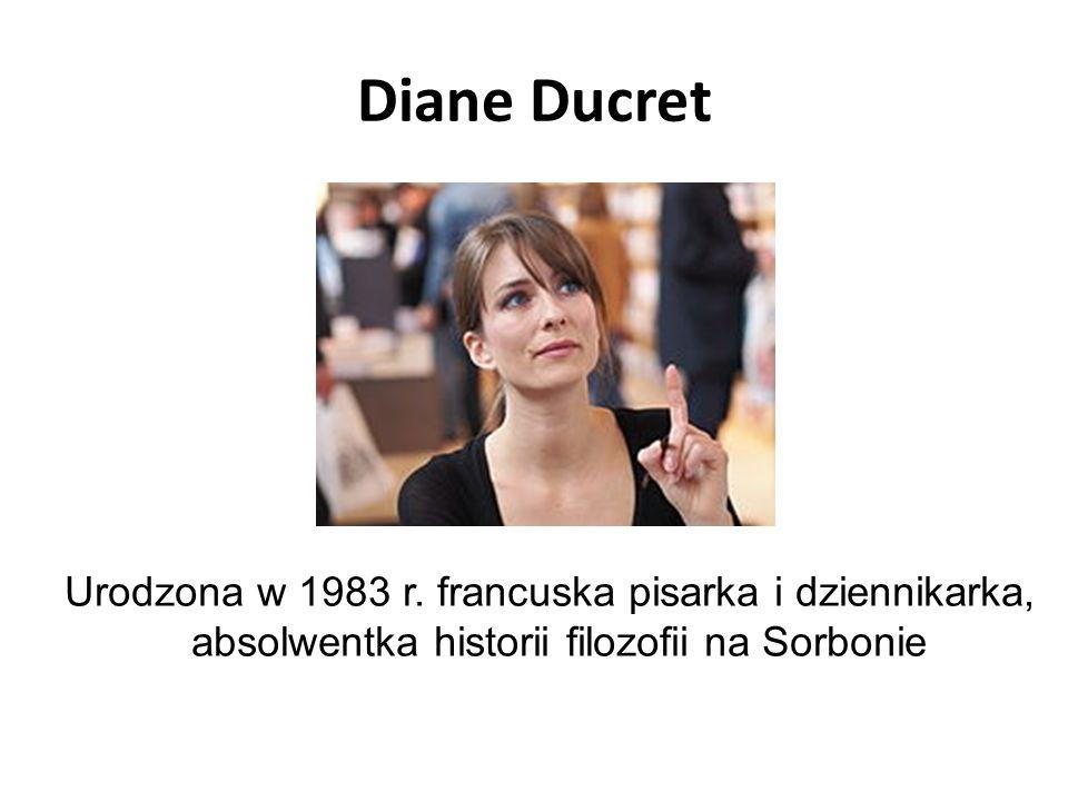 Diane Ducret Urodzona w 1983 r. francuska pisarka i dziennikarka,